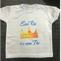 Blusa ´´Esse Rei é meu Pai´´ PRESENTE DIA DOS PAIS