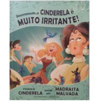 Livro - Sinceramente, a Cinderela é muito irritante! -  - Livro
